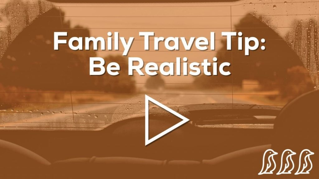 family travel tip: be realistic