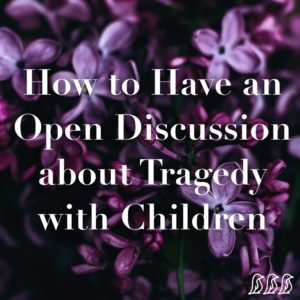 how to have an open discussion about tragedy with children