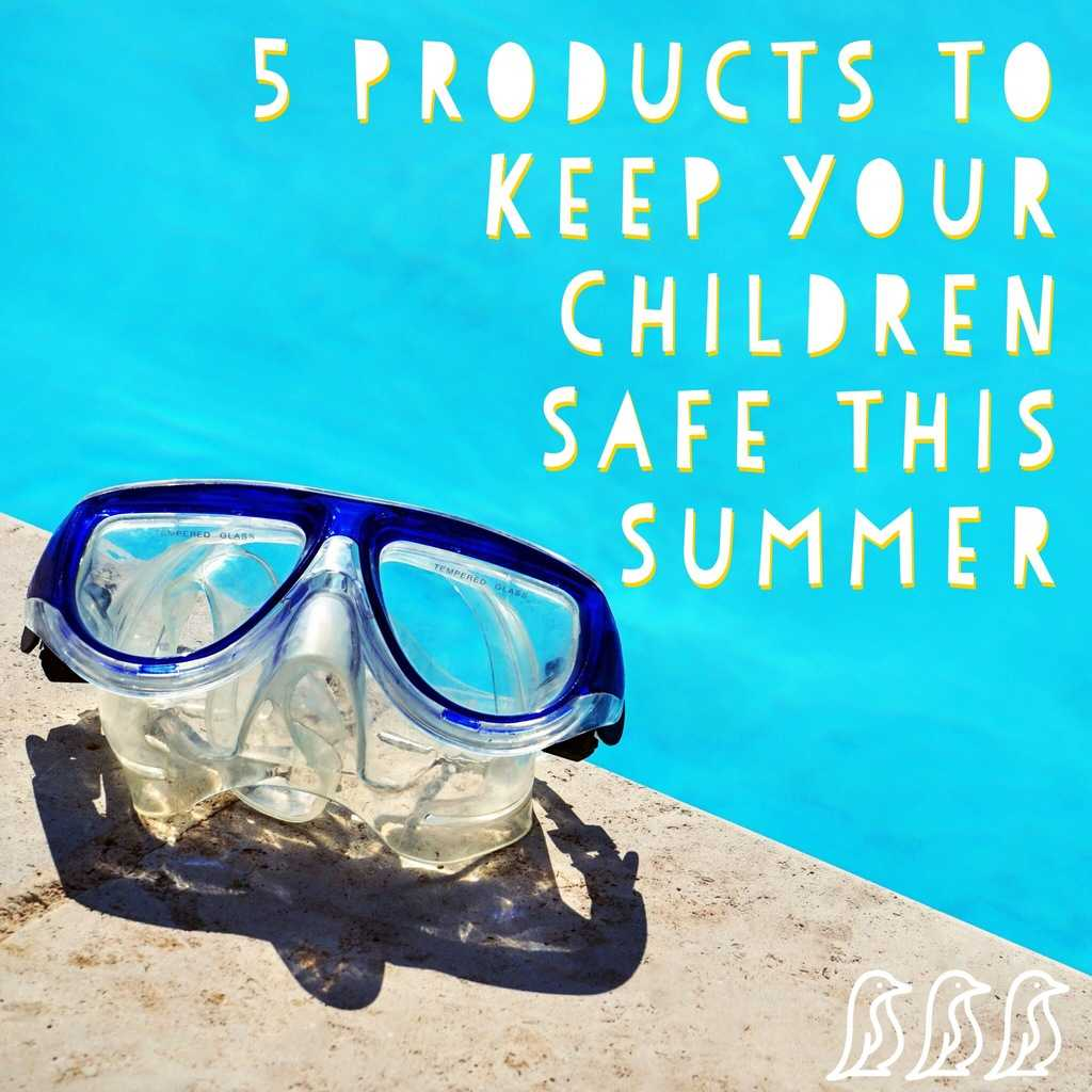 products to keep your children safe this summer