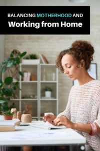 balancing motherhood and working from home article graphic over a photo of a woman working in a home office