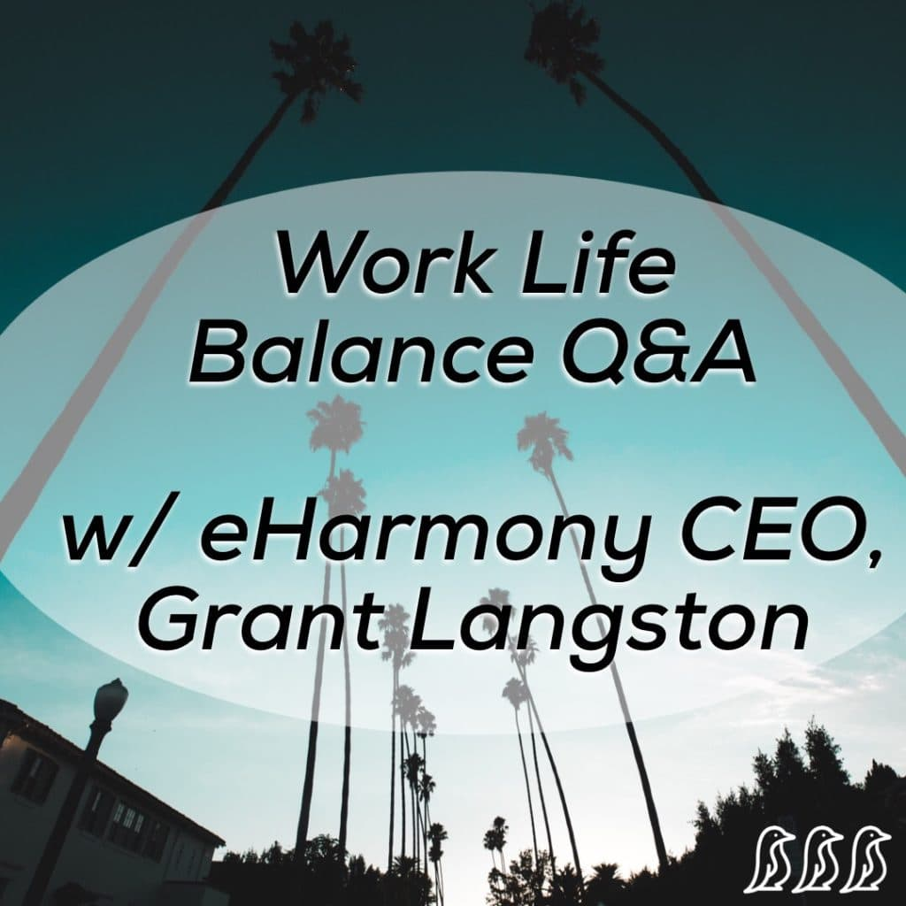 Work Life Balance Q&A with eHarmony CEO, Grant Langston