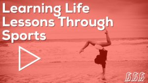 Learning Life Lessons Through Sports