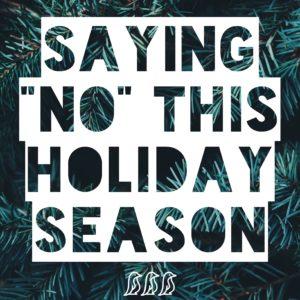 """Saying """"No"""" This Holiday Season"""