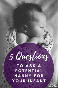 5 Questions to Ask a Potential Nanny for Your Infant