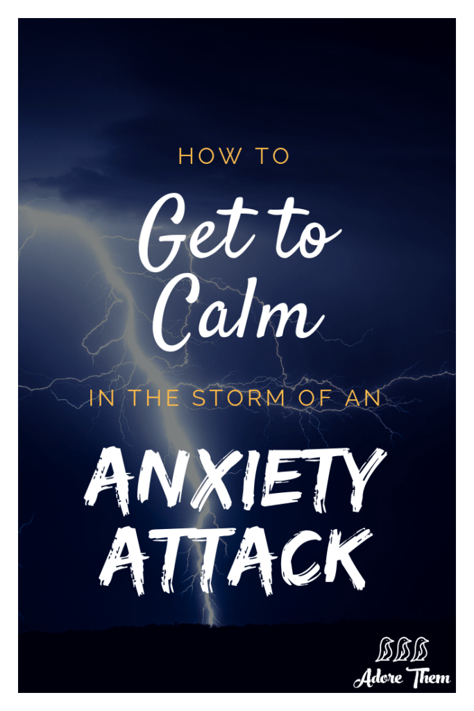 How to Get to Calm in the Storm of an Anxiety Attack