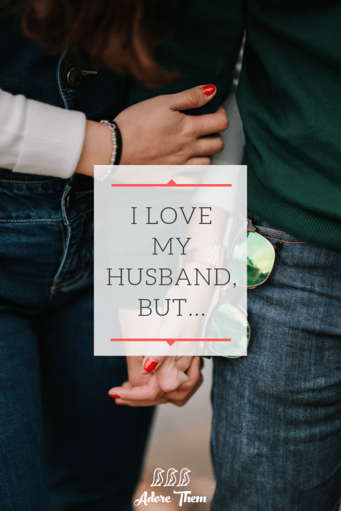 I love my husband, but...