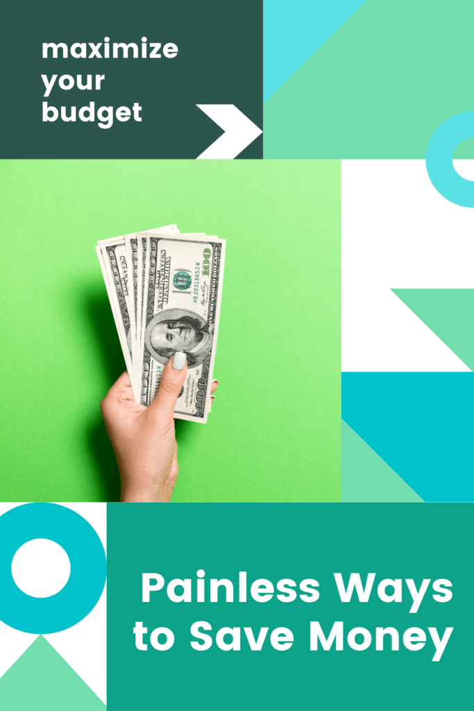 painless ways to save money article graphic with brightly colored shapes and a picture of a lady's hand holding bills