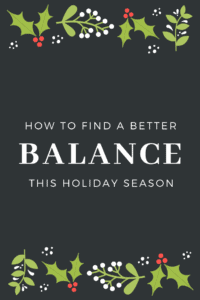 how to find a better balance this holiday season