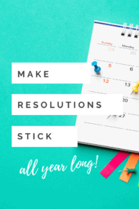 make resolutions stick all year long