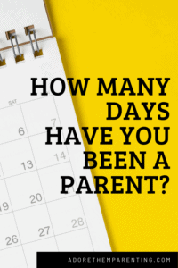 How Many days have you been a parent