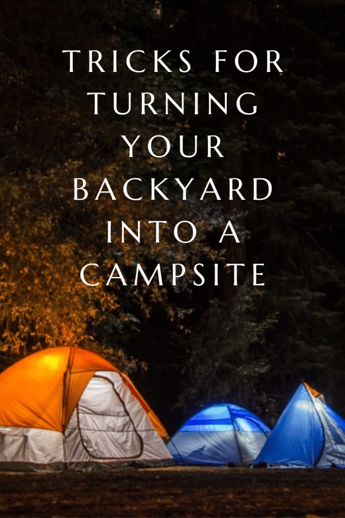 Tricks for turning your backyard into a campsite