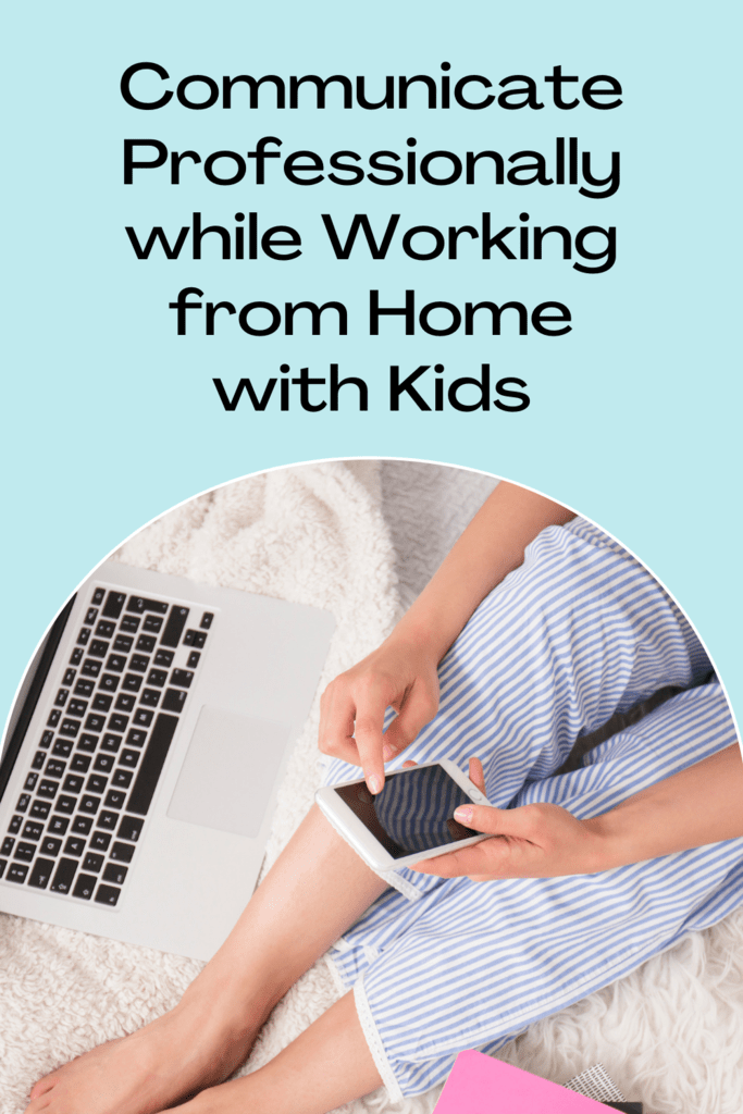 Communicate Professionally while Working from Home with Kids graphic with image of woman in pajamas with her phone and laptop